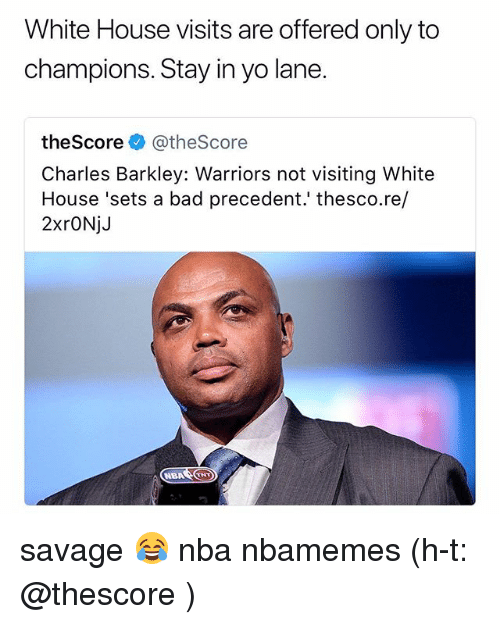 white-house-visits: White House visits are offered only to  champions. Stay in yo lane.  theScore @theScore  Charles Barkley: Warriors not visiting White  House 'sets a bad precedent.' thesco.re/  2xrONjJ  NBATHT savage 😂 nba nbamemes (h-t: @thescore )