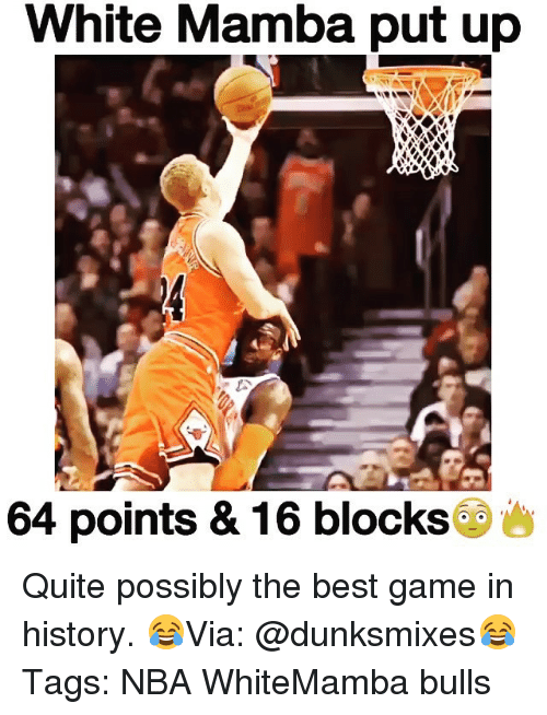 Best Gaming: White Mamba put up  64 points & 16 blocks Quite possibly the best game in history. 😂Via: @dunksmixes😂 Tags: NBA WhiteMamba bulls