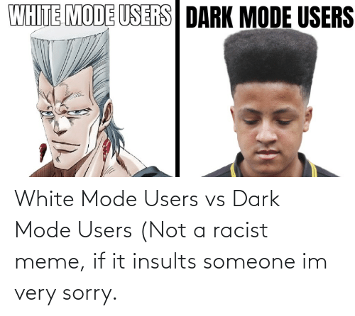 Racist Meme: White Mode Users vs Dark Mode Users (Not a racist meme, if it insults someone im very sorry.