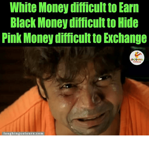 black money: White Money difficult to Earn  Black Money difficult to Hide  Pink Money difficult to Exchange  LA GHING  laughing colours.com