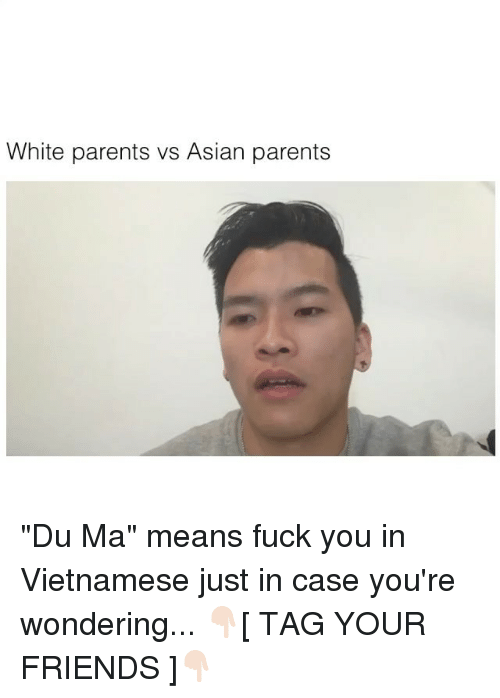 """Asian, Friends, and Fuck You: White parents vs Asian parents """"Du Ma"""" means fuck you in Vietnamese just in case you're wondering... 👇🏻[ TAG YOUR FRIENDS ]👇🏻"""