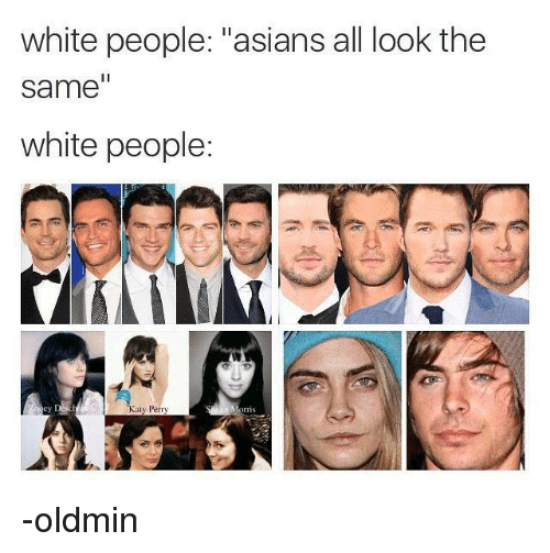 "All Look The Same: white people: ""asians all look the  same""  white people:  ey  ty Perry  orms -oldmin"