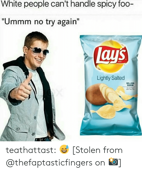 """No Try: White people can't handle spicy foo-  """"Ummm no try again""""  Lays  Lightly Salted  50% LESS  SODIUM  Ptato Chips teathattast:  😅  [Stolen from @thefaptasticfingers on 📸]"""