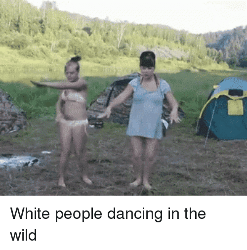 dance off: White people dancing in the wild