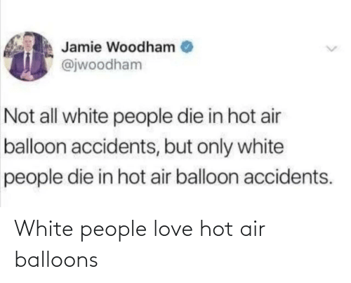 Hot Air: White people love hot air balloons