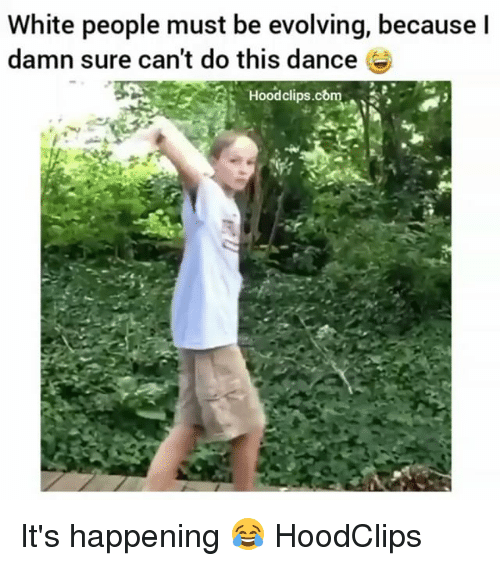 Dancing, Funny, and Evolve: White people must be evolving, because  damn sure can't do this dance  Hoodclips.com It's happening 😂 HoodClips