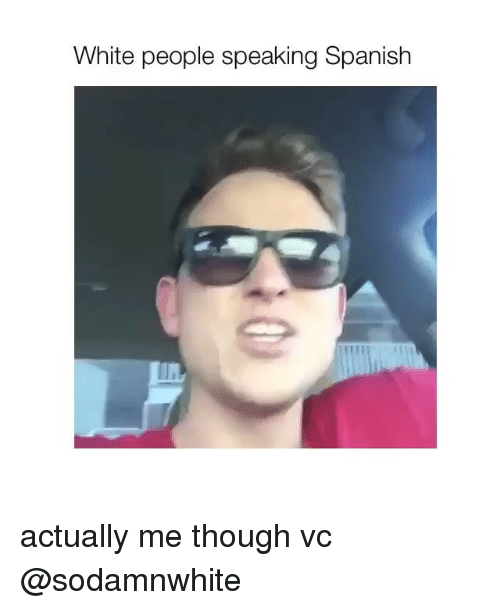 Funny Spanish and White People Memes of 2017 on SIZZLE