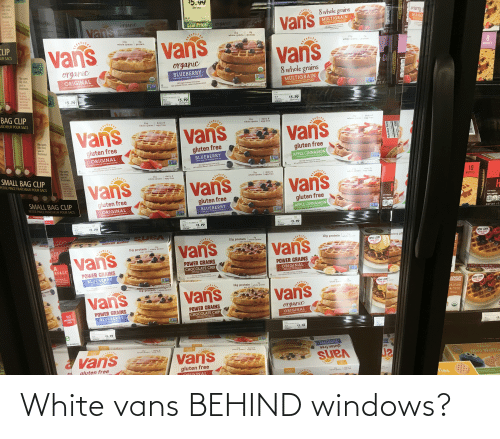 white vans: White vans BEHIND windows?