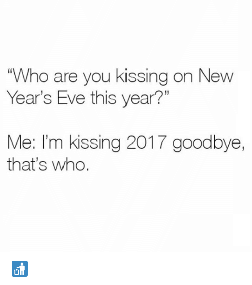 """Memes, 🤖, and Eve: """"Who are you kissing on New  Year's Eve this year?""""  Me: I'm kissing 2017 goodbye,  that's who. 🚮"""