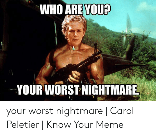 Carol Meme: WHO AREYOU?  YOUR WORST NIGHTMARE your worst nightmare | Carol Peletier | Know Your Meme