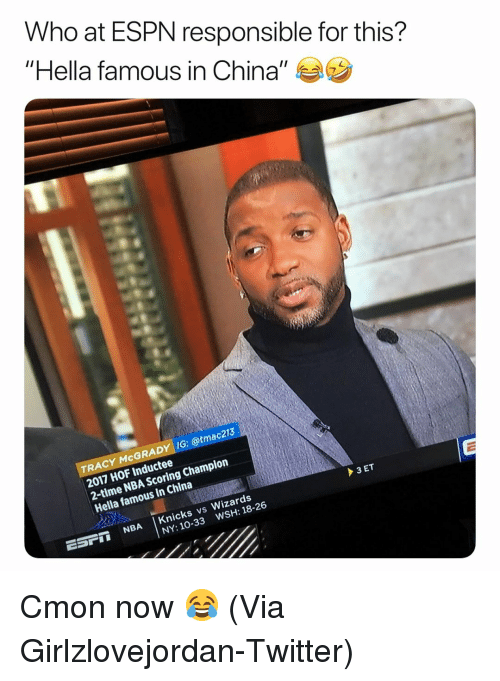 """wsh: Who at ESPN responsible for this?  """"Hella famous in China"""" ラウ  TRACY McGRADY IG: @tmac213  2017 HOF Inductee  2-time NBA Scoring Champion  Hella famous in China  ESPI NBA Knicks vs Wizards  WSH: 18-26  NY: 10-33 Cmon now 😂 (Via Girlzlovejordan-Twitter)"""