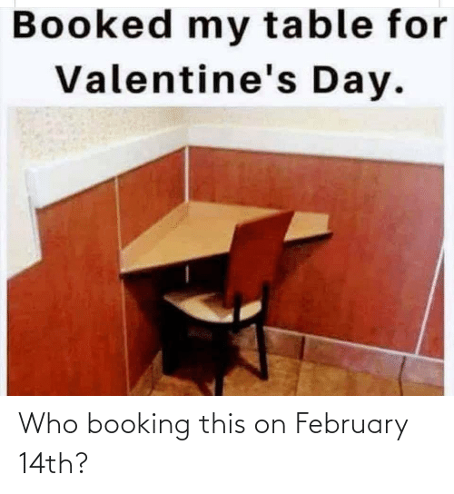 Booking: Who booking this on February 14th?
