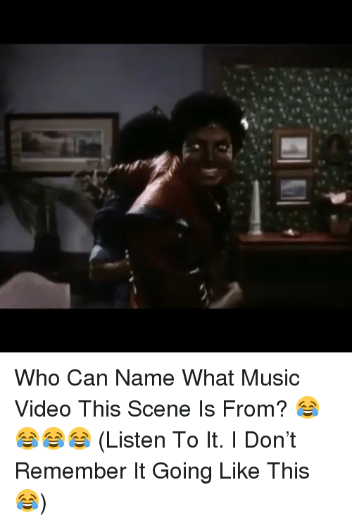 Memes, Music, and Video: Who Can Name What Music Video This Scene Is From? 😂😂😂😂 (Listen To It. I Don't Remember It Going Like This 😂)