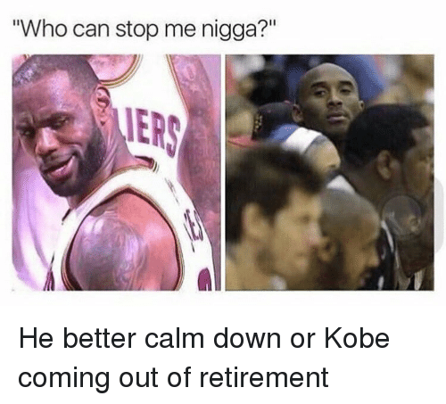 """memes: """"Who can stop me nigga?"""" He better calm down or Kobe coming out of retirement"""