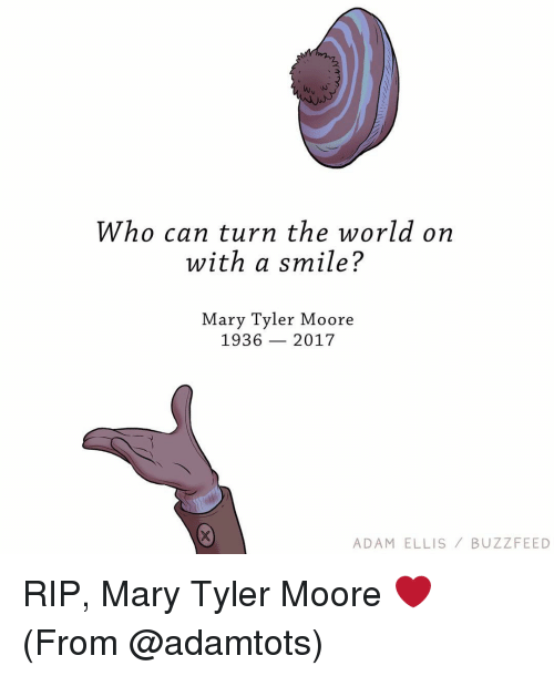 Moors: Who can turn the world on  with a smile?  Mary Tyler Moore  1936  2017  ADAM ELLIS  BUZZFEED RIP, Mary Tyler Moore ❤ (From @adamtots)