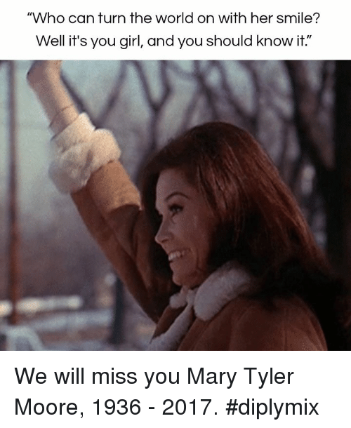 """Moors: """"Who can turn the world on with her smile?  Well it's you girl,  andyou should know it."""" We will miss you Mary Tyler Moore, 1936 - 2017.  #diplymix"""