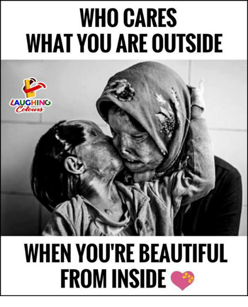 Beautiful, Indianpeoplefacebook, and Who: WHO CARES  WHAT YOU ARE OUTSIDE  LAUGHING  Colowrs  WHEN YOU'RE BEAUTIFUL  FROM INSIDE