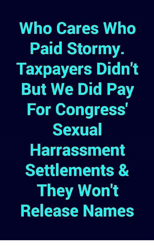 Memes, 🤖, and Congress: Who Cares Who  Paid Stormy.  Taxpayers Didn't  But We Did Pay  For Congress  Sexual  Harrassment  Settlements &  They Won't  Release Names