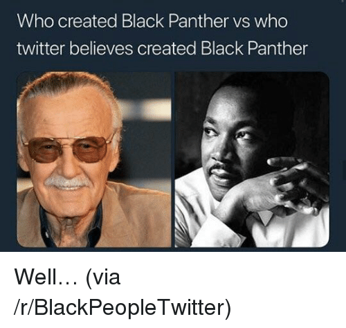Who Created: Who created Black Panther vs who  twitter believes created Black Panther <p>Well&hellip; (via /r/BlackPeopleTwitter)</p>