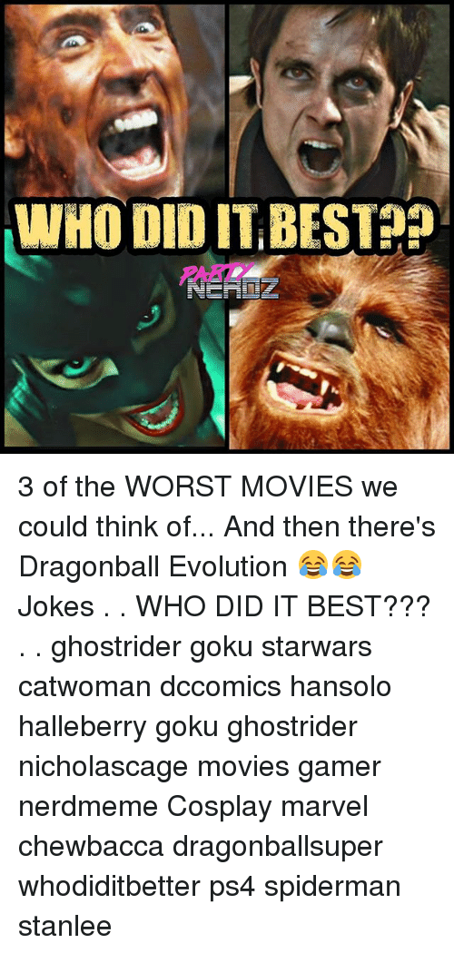 Chewbacca, Dragonball, and Goku: WHO DID 11 BESI  PART 3 of the WORST MOVIES we could think of... And then there's Dragonball Evolution 😂😂 Jokes . . WHO DID IT BEST??? . . ghostrider goku starwars catwoman dccomics hansolo halleberry goku ghostrider nicholascage movies gamer nerdmeme Cosplay marvel chewbacca dragonballsuper whodiditbetter ps4 spiderman stanlee
