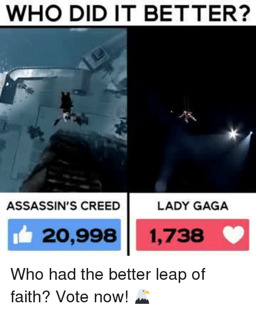 leap of faith: WHO DID IT BETTER?  ASSASSIN'S CREED  LADY GAGA  20,998 1,738 Who had the better leap of faith? Vote now! 🦅