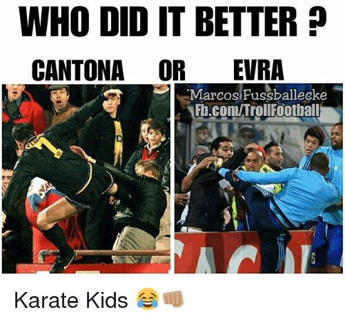 evra: WHO DID IT BETTER?  CANTONA OR EVRA  Marcos Fussballecke  Fb.com/TrollFoothall  允'8 Karate Kids 😂👊🏽