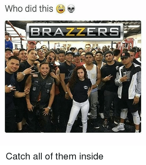 Funny, Brazzers, and Who: Who did this  BRAZZERS Catch all of them inside