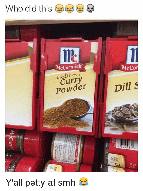 Af, Funny, and Memes: Who did this  McCormick  Lebron  Powder  McCor  Dill Y'all petty af smh 😂