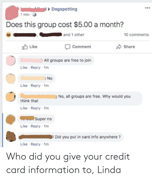Linda: Who did you give your credit card information to, Linda