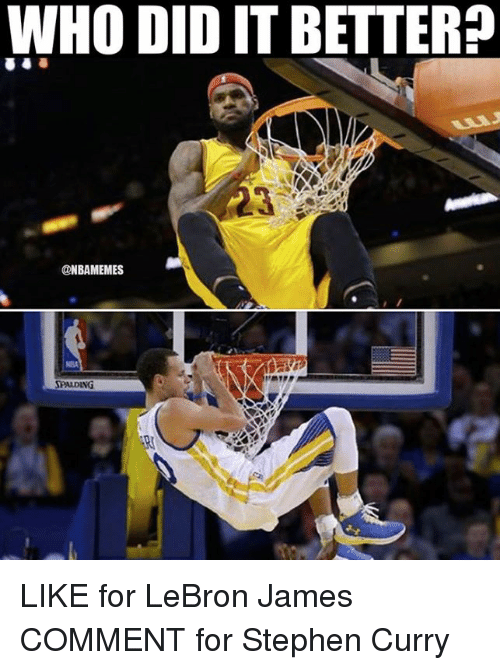 NBA: WHO DIDIT BETTER  NBAMEMES  SPALDING LIKE for LeBron James COMMENT for Stephen Curry