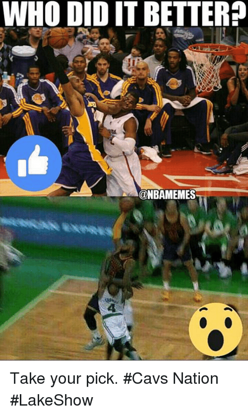 Cavs, Nba, and Who: WHO DIDIT BETTER?  @NBAMEMES Take your pick. #Cavs Nation #LakeShow