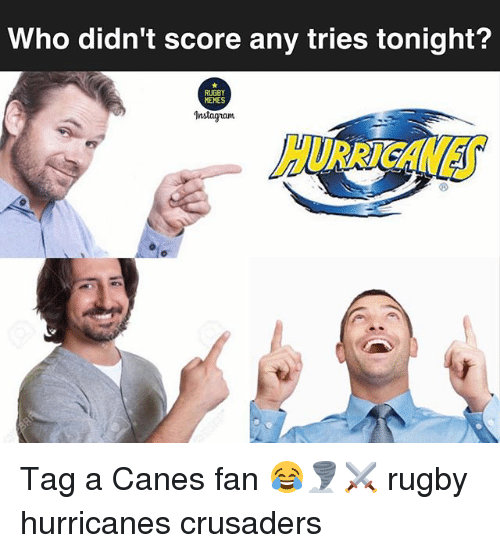 crusaders: Who didn't score any tries tonight?  RUGBY  MEMES  Instagnanu Tag a Canes fan 😂🌪⚔️ rugby hurricanes crusaders
