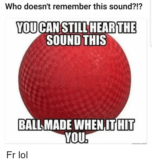 Lol, Memes, and 🤖: Who doesn't remember this sound?!?  TOUCAN STILL HEAR THE  SOUND THIS  BALL MADE WHEN ITHIT  YOU Fr lol