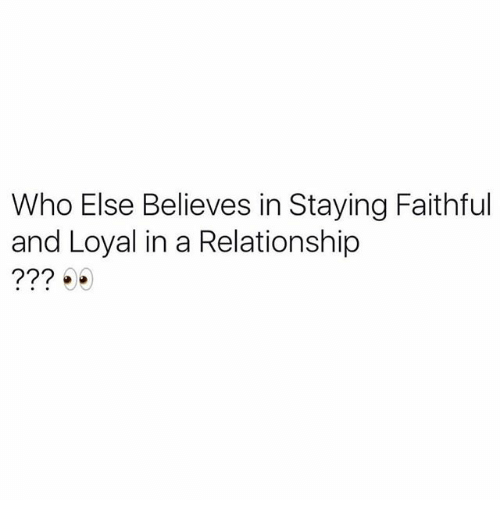 Memes, In a Relationship, and 🤖: Who Else Believes in Staying Faithful  and Loyal in a Relationship  72?