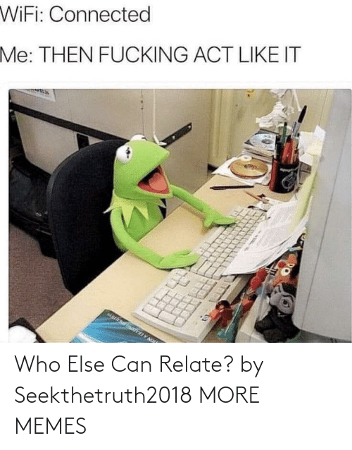 Relate: Who Else Can Relate? by Seekthetruth2018 MORE MEMES