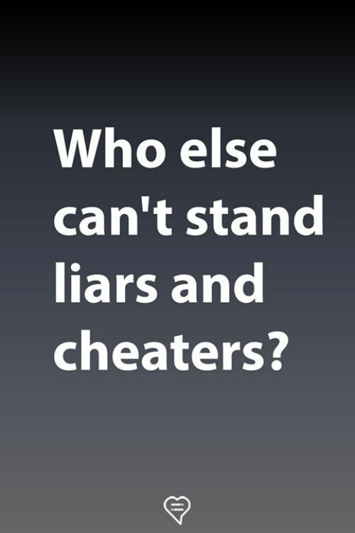 cheaters: Who else  can't stand  liars and  cheaters?