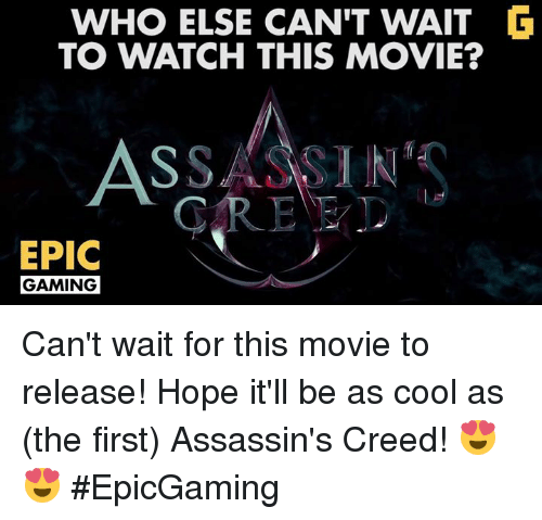 assassin creed: WHO ELSE CAN'T WAIT  TO WATCH THIS MOVIE?  AS  SSASSINS  EPIC  GAMING Can't wait for this movie to release! Hope it'll be as cool as (the first) Assassin's Creed! 😍😍 #EpicGaming