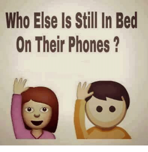 memes: Who Else Is Still In Bed  On Their Phones?