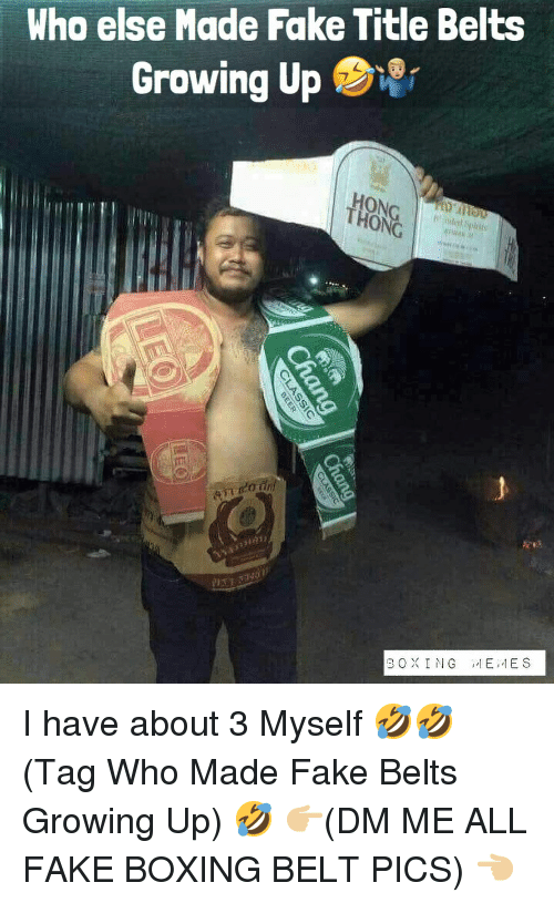 Boxing, Fake, and Growing Up: Who else Made Fake Title Belts  Growing Up  ONCanou  THONG  U' İlled Spirit  BOXING 1EES I have about 3 Myself 🤣🤣 (Tag Who Made Fake Belts Growing Up) 🤣 👉🏼(DM ME ALL FAKE BOXING BELT PICS) 👈🏼