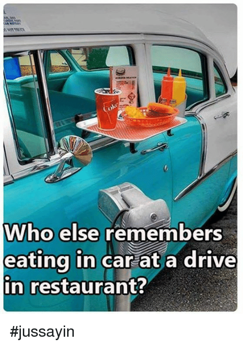 Dank, Drive, and Restaurant: Who else remembers  eating in car at a drive  in restaurant? #jussayin