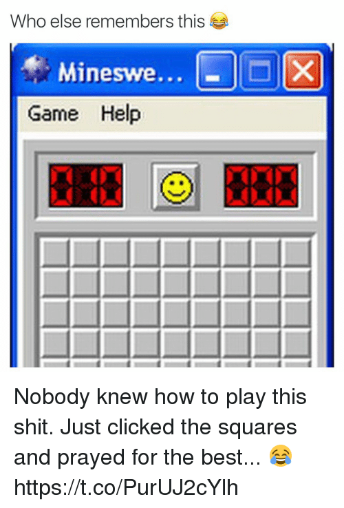 Shit, Best, and Game: Who else remembers this  Mineswe...  Game Help Nobody knew how to play this shit. Just clicked the squares and prayed for the best... 😂 https://t.co/PurUJ2cYlh