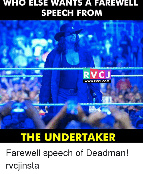 The Undertaker: WHO ELSE WANTS A FAREWELL  SPEECH FROM  RV CJ  WWW. RVCJ.COM  THE UNDERTAKER Farewell speech of Deadman! rvcjinsta