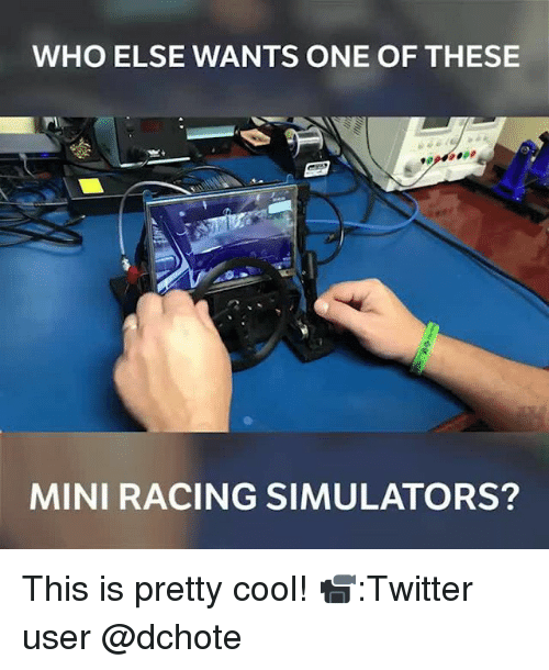 Memes, Twitter, and Cool: WHO ELSE WANTS ONE OF THESE  MINI RACING SIMULATORS? This is pretty cool! 📹:Twitter user @dchote