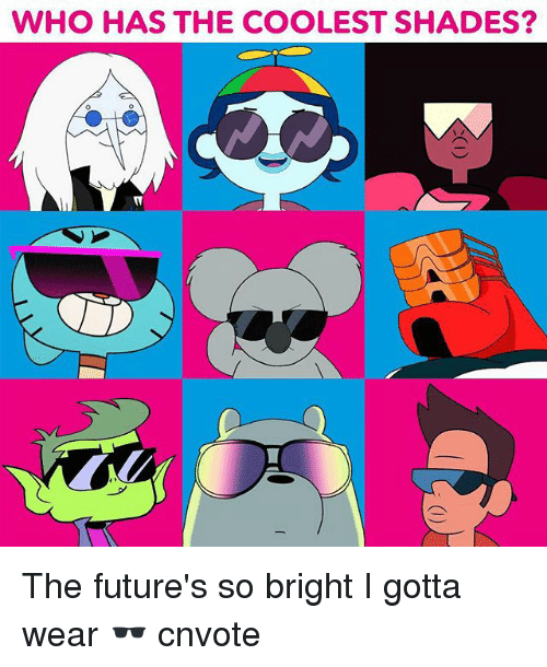 Memes, 🤖, and Who: WHO HAS THE COOLEST SHADES? The future's so bright I gotta wear 🕶️ cnvote
