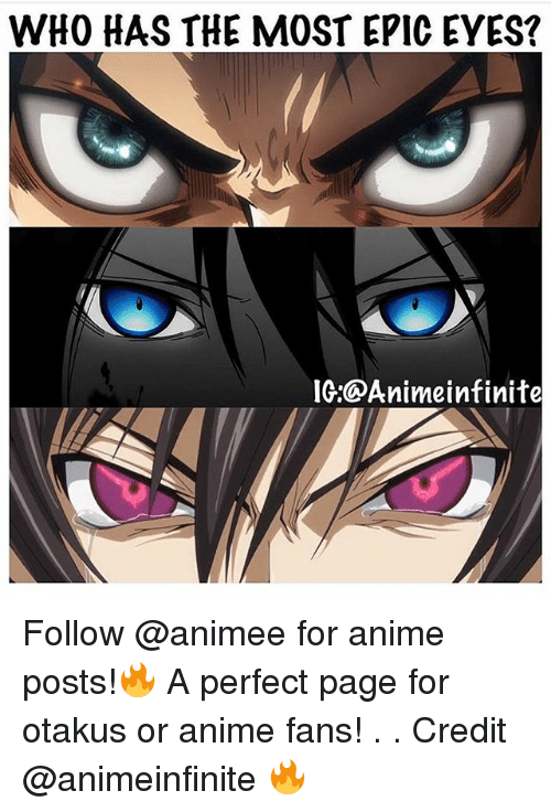 Anime, Memes, and 🤖: WHO HAS THE MOST EPIC EYES?  IG: ODA nimeinfinite. Follow @animee for anime posts!🔥 A perfect page for otakus or anime fans! . . Credit @animeinfinite 🔥
