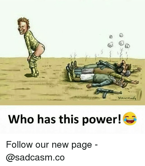 Memes, Power, and 🤖: Who has this power!G Follow our new page - @sadcasm.co