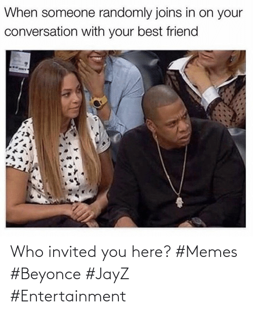 invited: Who invited you here? #Memes #Beyonce #JayZ #Entertainment
