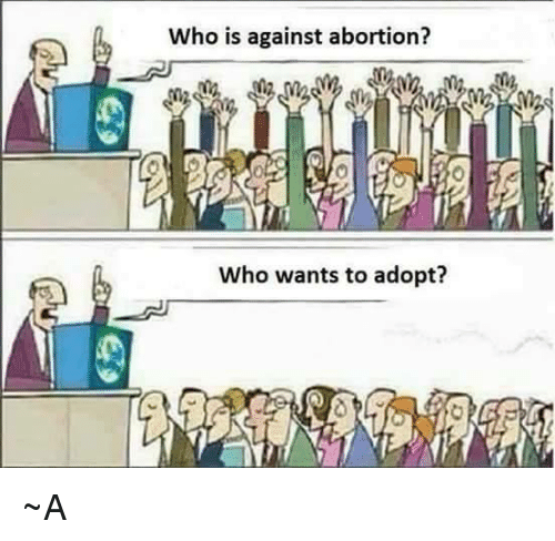 adoption vs abortion Making a choice about abortion, adoption, or parenting is based on individual life  circumstances many people will choose to have an abortion.