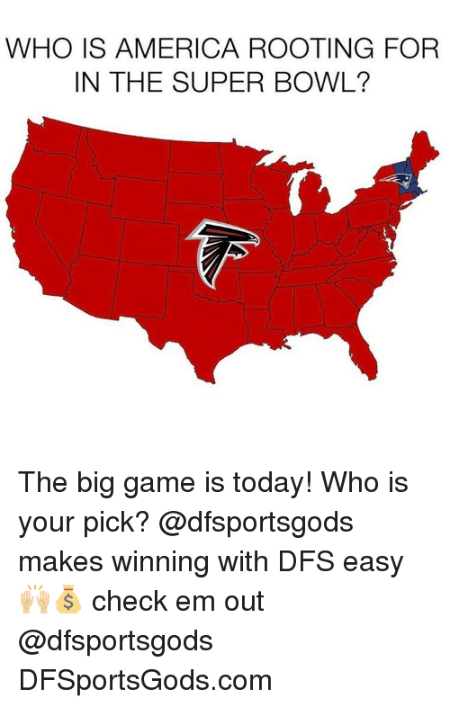 the big game: WHO IS AMERICA ROOTING FOR  IN THE SUPER BOWL? The big game is today! Who is your pick? @dfsportsgods makes winning with DFS easy 🙌🏼💰 check em out @dfsportsgods DFSportsGods.com