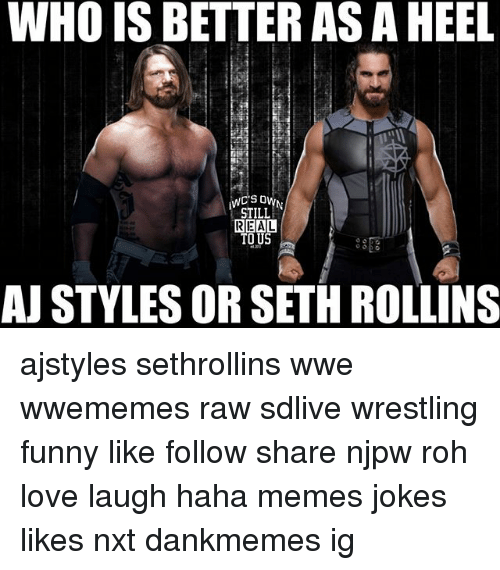 rollins: WHO IS BETTER AS A HEEL  STILL  REAL  AJ STYLES OR SETH ROLLINS ajstyles sethrollins wwe wwememes raw sdlive wrestling funny like follow share njpw roh love laugh haha memes jokes likes nxt dankmemes ig